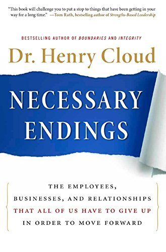 Henry Cloud Necessary Endings The Employees Businesses And Relationships That