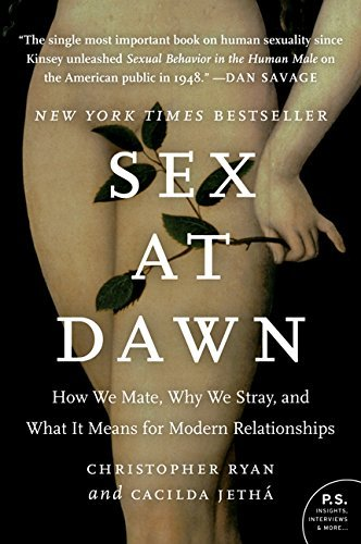 Christopher Ryan Sex At Dawn How We Mate Why We Stray And What It Means For