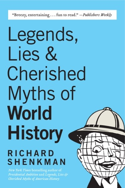 Richard Shenkman Legends Lies & Cherished Myths Of World History