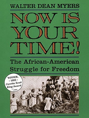Walter Dean Myers Now Is Your Time! The African American Struggle For Freedom