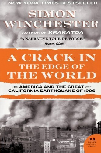 Simon Winchester A Crack In The Edge Of The World America And The Great California Earthquake Of 19