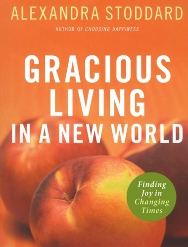 Alexandra Stoddard Gracious Living In A New World