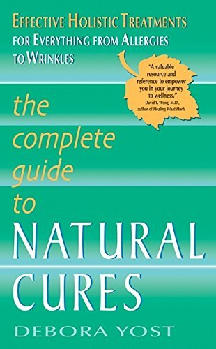 Debora Yost The Complete Guide To Natural Cures Effective Holistic Treatments For Everything From