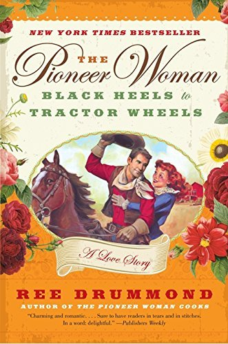 Ree Drummond The Pioneer Woman Black Heels To Tractor Wheels A Love Story