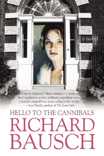 Richard Bausch Hello To The Cannibals