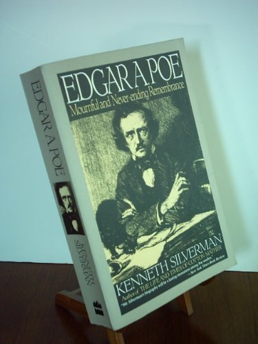 Kenneth Silverman Edgar A. Poe A Biography Mournful And Never Ending Remembranc