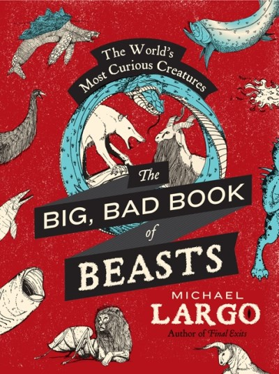 Michael Largo The Big Bad Book Of Beasts The World's Most Curious Creatures