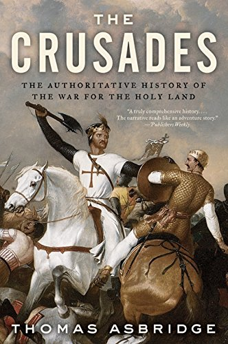 Thomas Asbridge The Crusades The Authoritative History Of The War For The Holy