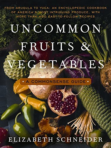 Elizabeth Schneider Uncommon Fruits And Vegetables A Commonsense Guide