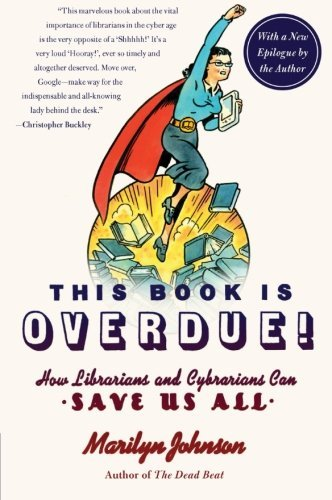 Marilyn Johnson This Book Is Overdue! How Librarians And Cybrarians Can Save Us All