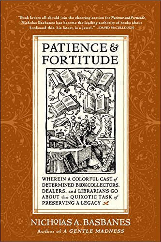 Nicholas A. Basbanes Patience & Fortitude Wherein A Colorful Cast Of Determined Book Collec