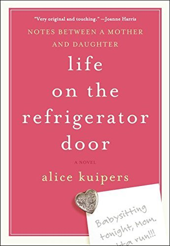 Alice Kuipers Life On The Refrigerator Door Notes Between A Mother And Daughter A Novel