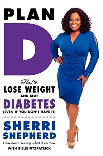 Sherri Shepherd Plan D How To Lose Weight And Beat Diabetes (even If You