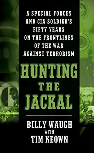 Billy Waugh Hunting The Jackal A Special Forces And Cia Soldier's Fifty Years On