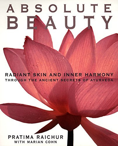 Pratima Raichur Absolute Beauty Radiant Skin And Inner Harmony Through The Ancien