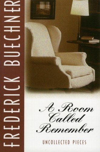 Frederick Buechner A Room Called Remember Uncollected Pieces