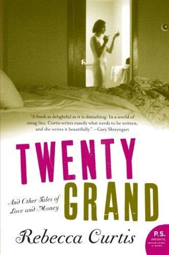 Rebecca Curtis Twenty Grand And Other Tales Of Love And Money