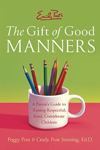 Peggy Post Emily Post's The Gift Of Good Manners A Parent's Guide To Raising Respectful Kind Con