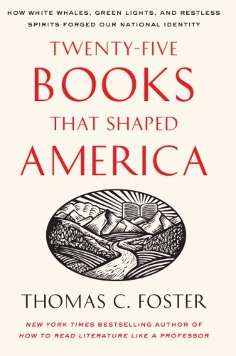 Thomas C. Foster Twenty Five Books That Shaped America How White Whales Green Lights And Restless Spir