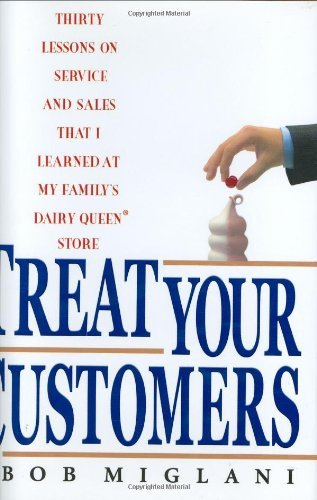 Bob Miglani Treat Your Customers Thirty Lessons On Service And Sales That I Learne