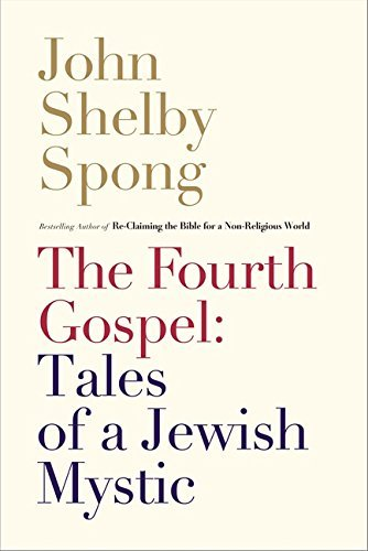 John Shelby Spong The Fourth Gospel Tales Of A Jewish Mystic