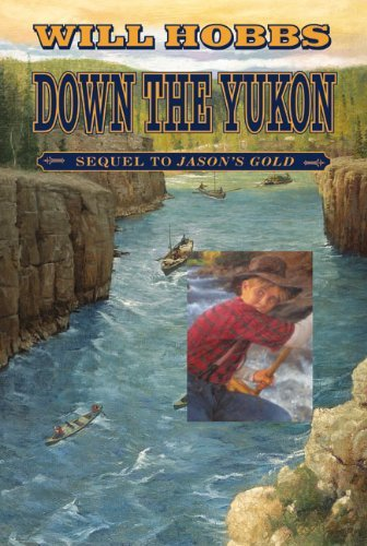 Will Hobbs Down The Yukon By An Anonymous Teenager A True Story From Her D