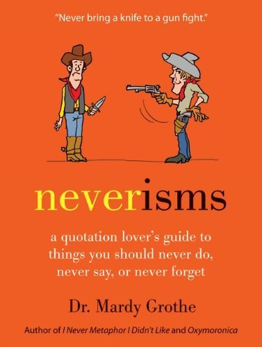 Mardy Grothe Neverisms A Quotation Lover's Guide To Things You Should Ne