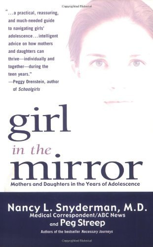 Nancy L. Snyderman Girl In The Mirror Mothers And Daughters In The Years Of Adolescence