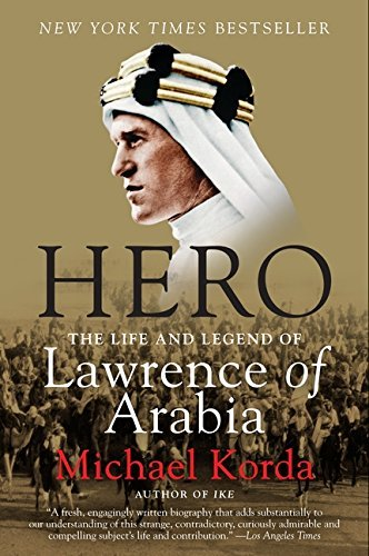 Michael Korda Hero The Life And Legend Of Lawrence Of Arabia
