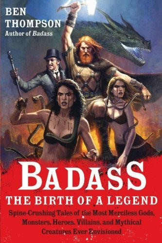 Ben Thompson Badass The Birth Of A Legend Spine Crushing Tales Of Th