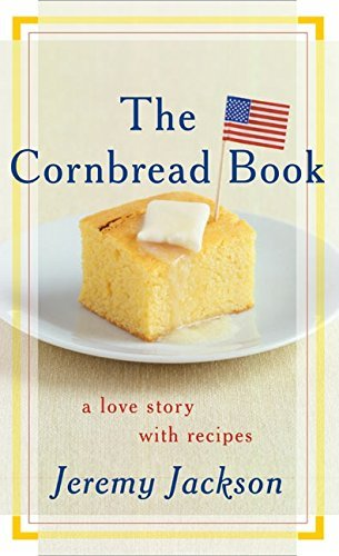 Jeremy Jackson The Cornbread Book A Love Story With Recipes