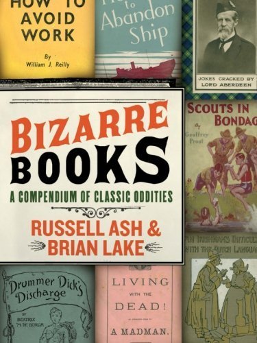 Russell Ash Bizarre Books A Compendium Of Classic Oddities