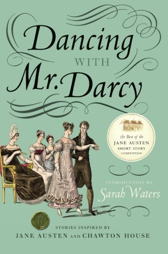 Sarah Waters Dancing With Mr. Darcy Stories Inspired By Jane Austen And Chawton House