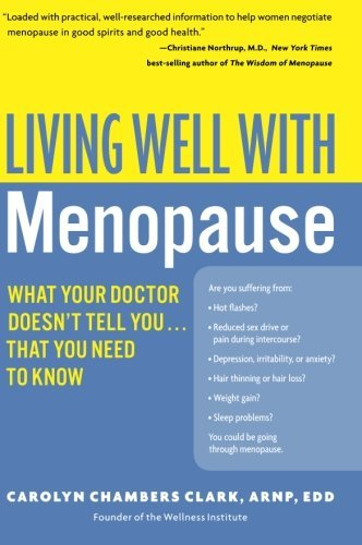 Carolyn Chambers Clark Living Well With Menopause What Your Doctor Doesn't Tell You...That You Need