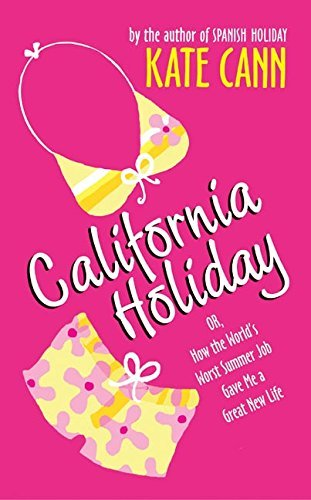 Kate Cann California Holiday Or How The World's Worst Summer Job Gave Me A Gr