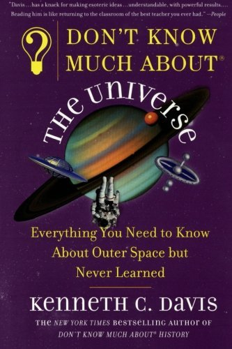 Kenneth C. Davis Don't Know Much About The Universe Everything You Need To Know About Outer Space But