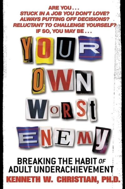 Kenneth W. Christian Your Own Worst Enemy Breaking The Habit Of Adult Underachievement