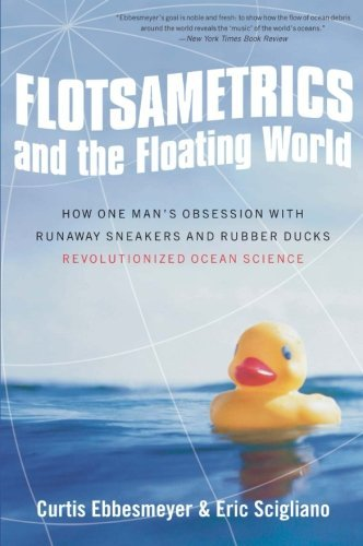 Curtis Ebbesmeyer Flotsametrics And The Floating World How One Man's Obsession With Runaway Sneakers And