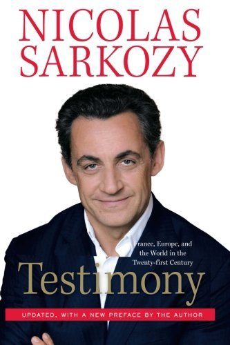 Nicolas Sarkozy Testimony France Europe And The World In The Twenty First