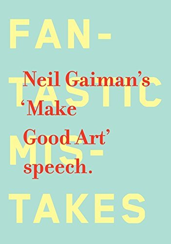 Neil Gaiman Make Good Art