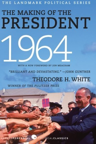 Theodore H. White The Making Of The President 1964