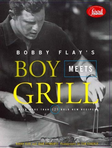 Bobby Flay Bobby Flay's Boy Meets Grill With More Than 125 Bold New Recipes