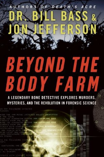Bill Bass Beyond The Body Farm A Legendary Bone Detective Explores Murders Myst
