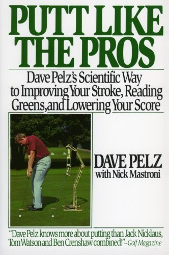Dave Pelz Putt Like The Pros Dave Pelz's Scientific Guide To Improving Your St