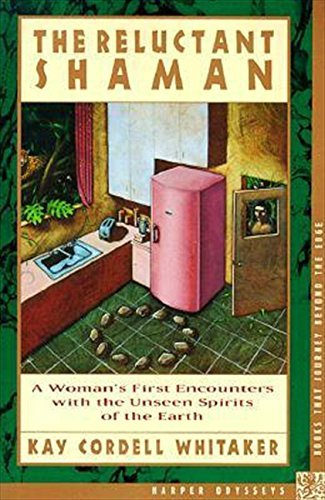 Kay C. Whitaker The Reluctant Shaman A Woman's First Encounters With The Unseen Spirit