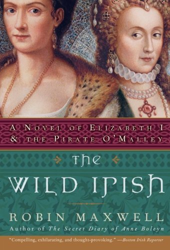 Robin Maxwell The Wild Irish A Novel Of Elizabeth I And The Pirate O'malley Perennial
