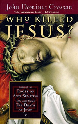 John Dominic Crossan Who Killed Jesus? Exposing The Roots Of Anti Semitism In The Gospel