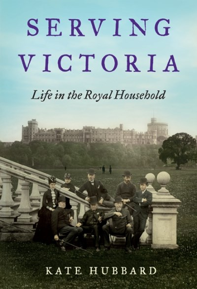 Kate Hubbard Serving Victoria Life In The Royal Household
