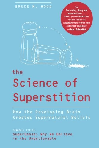 Bruce M. Hood The Science Of Superstition How The Developing Brain Creates Supernatural Bel