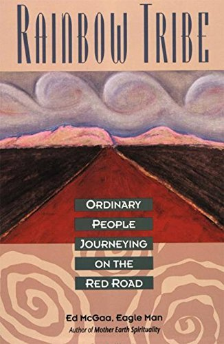 Ed Mcgaa Rainbow Tribe Ordinary People Journeying On The Red Road